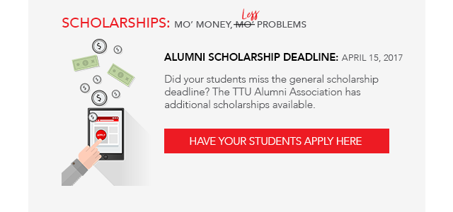 The Texas Tech Alumni Association has additional scholarships available for your students.